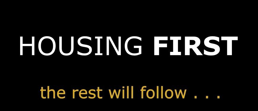 HOUSING FIRST the rest will follow
